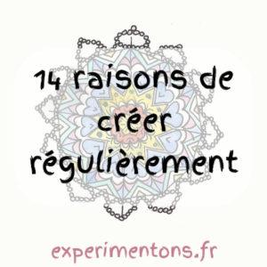 14 raisons de créer régulièrement